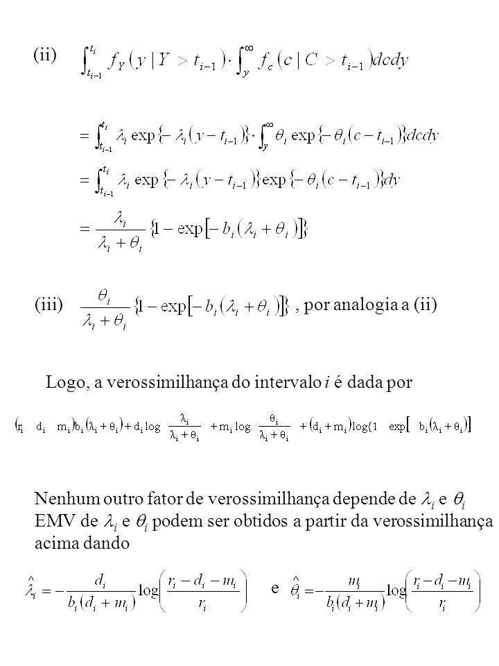 (ii) (iii) , por analogia a (ii) Logo, a verossimilhança do intervalo i é dada por. Nenhum outro fator de verossimilhança depende de i e i.