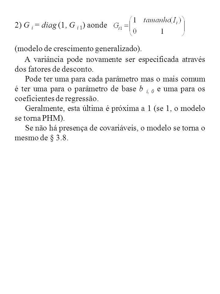 2) G i = diag (1, G i 1) aonde (modelo de crescimento generalizado). A variância pode novamente ser especificada através dos fatores de desconto.
