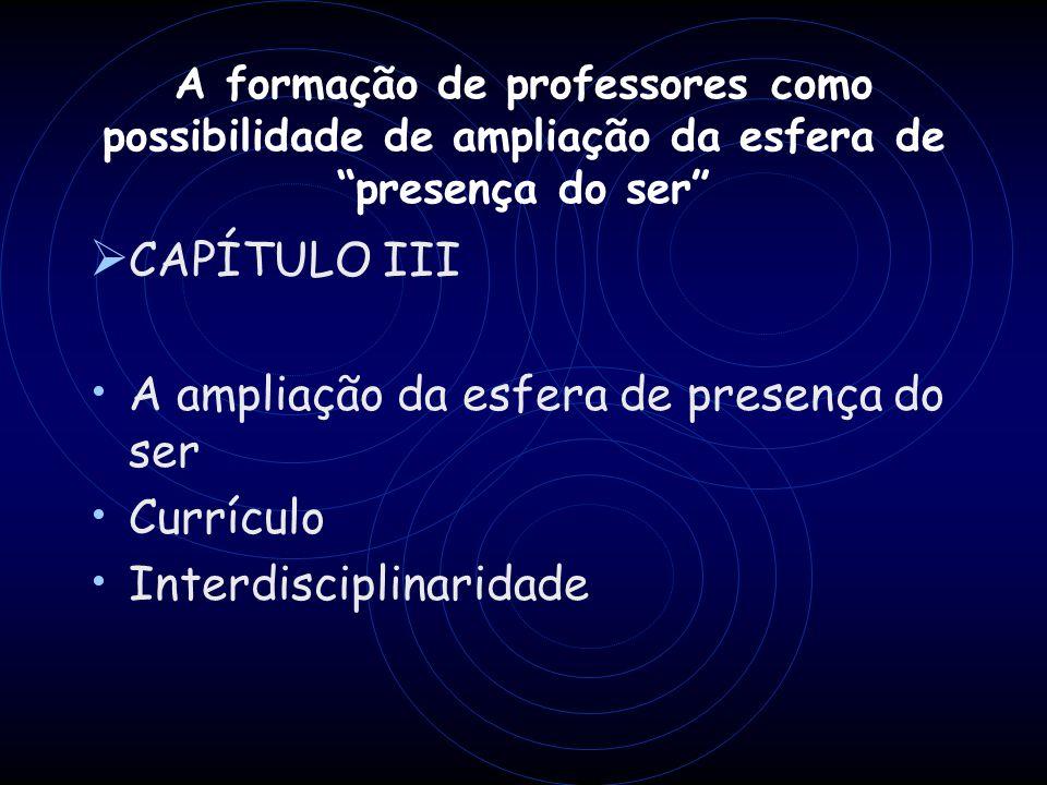 A ampliação da esfera de presença do ser Currículo