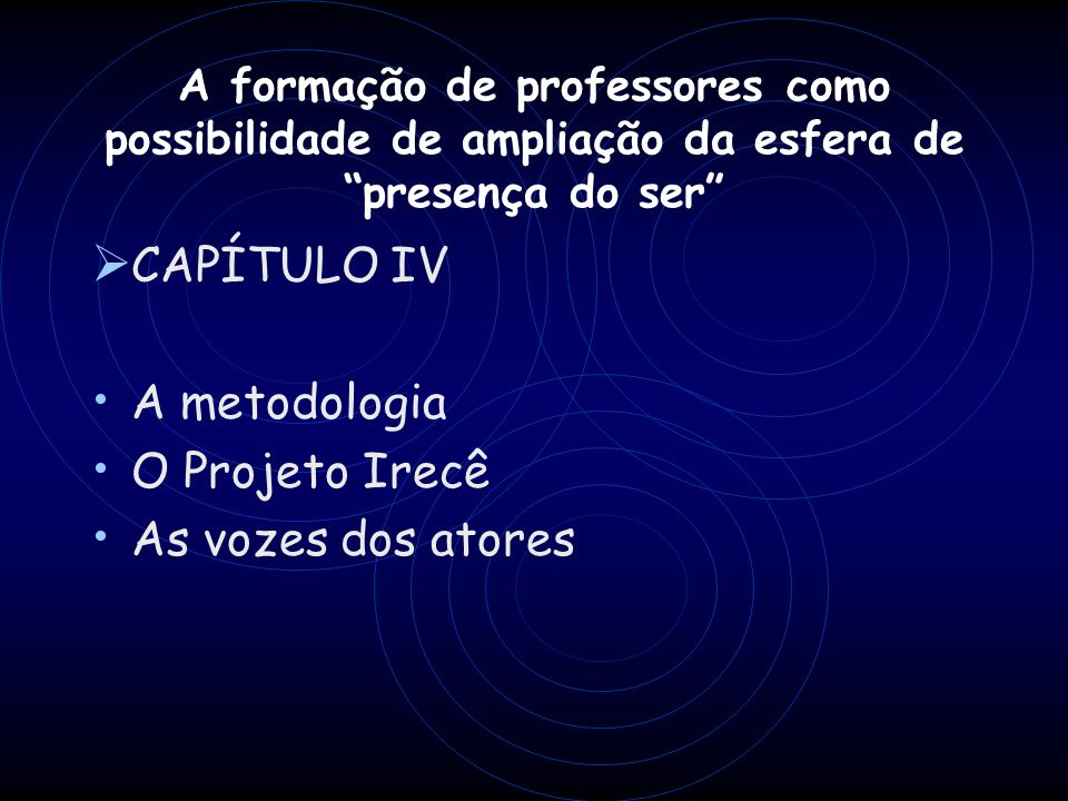 CAPÍTULO IV A metodologia O Projeto Irecê As vozes dos atores