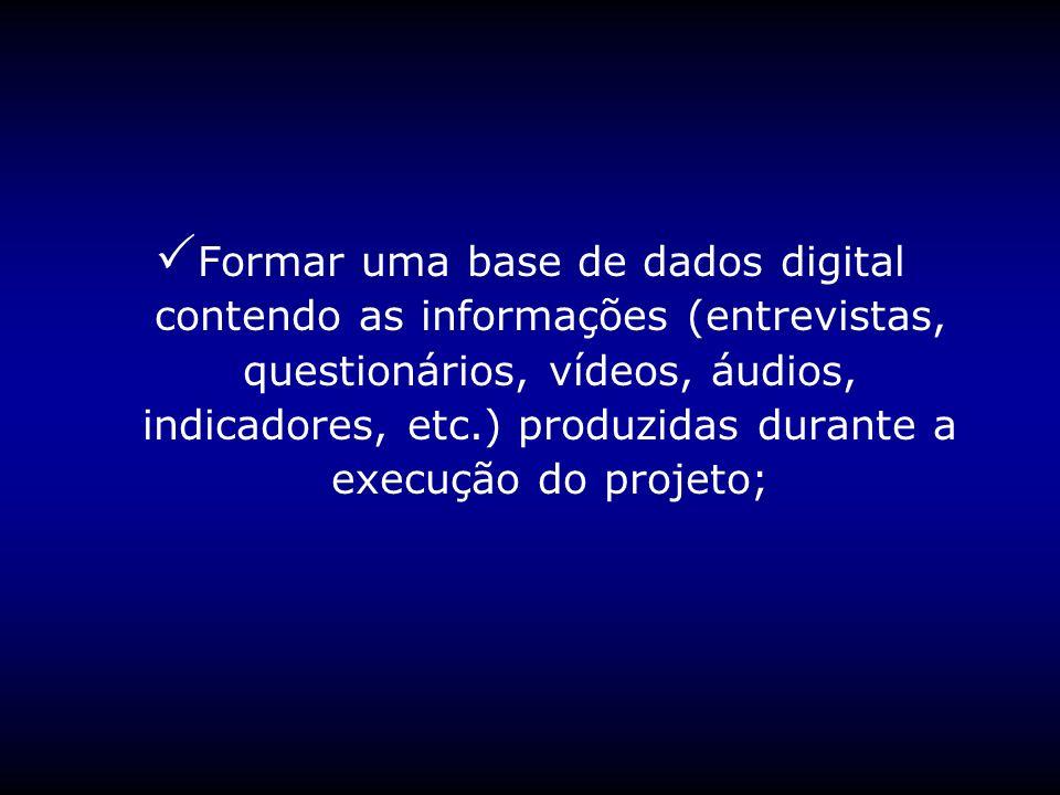 Formar uma base de dados digital contendo as informações (entrevistas, questionários, vídeos, áudios, indicadores, etc.) produzidas durante a execução do projeto;