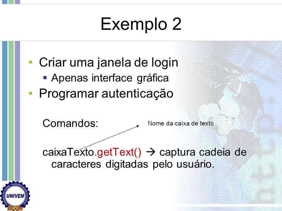 Exemplo 2 Criar uma janela de login Programar autenticação