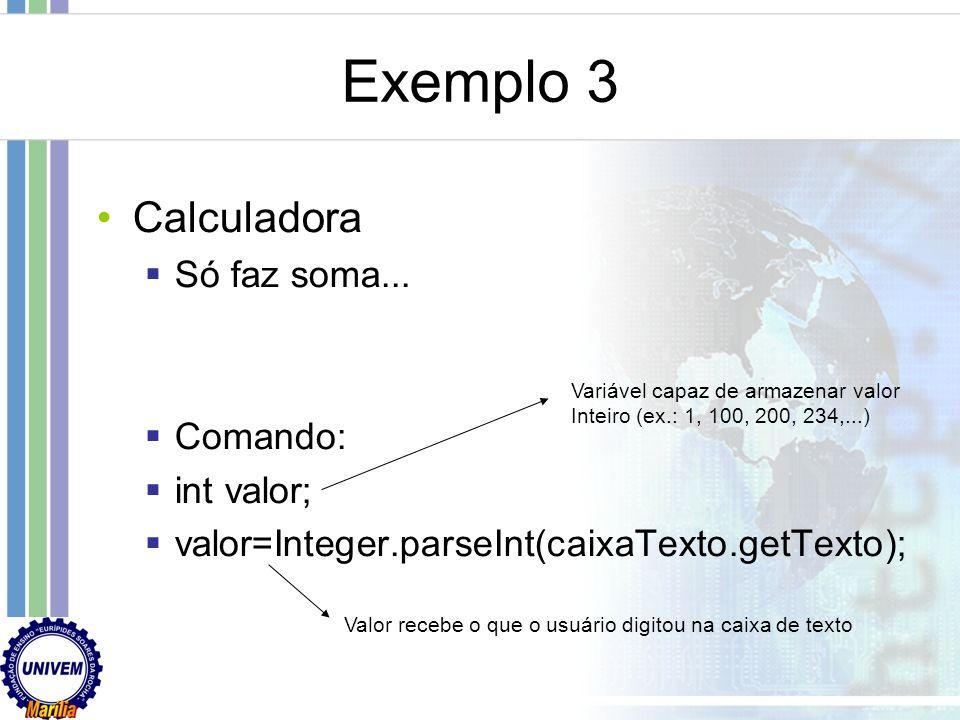 Exemplo 3 Calculadora Só faz soma... Comando: int valor;