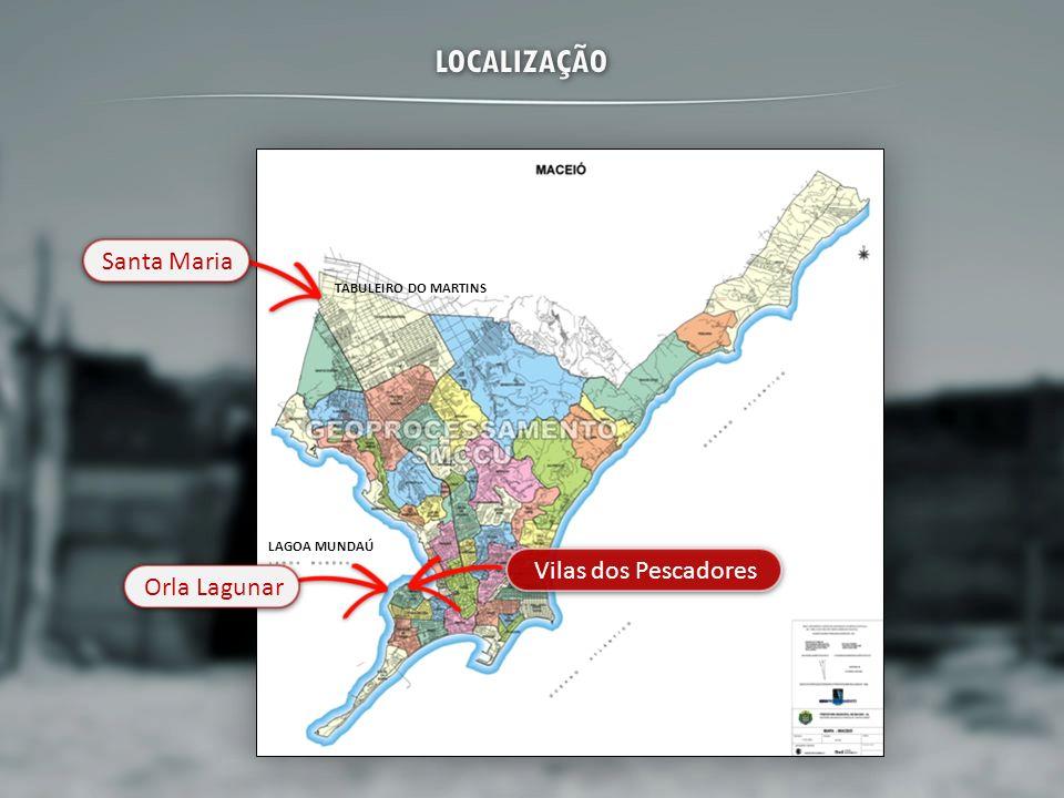 LOCALIZAÇÃO Santa Maria Vilas dos Pescadores Orla Lagunar