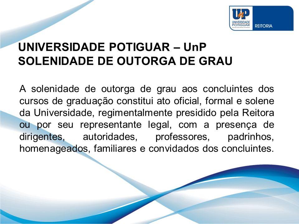 UNIVERSIDADE POTIGUAR – UnP SOLENIDADE DE OUTORGA DE GRAU