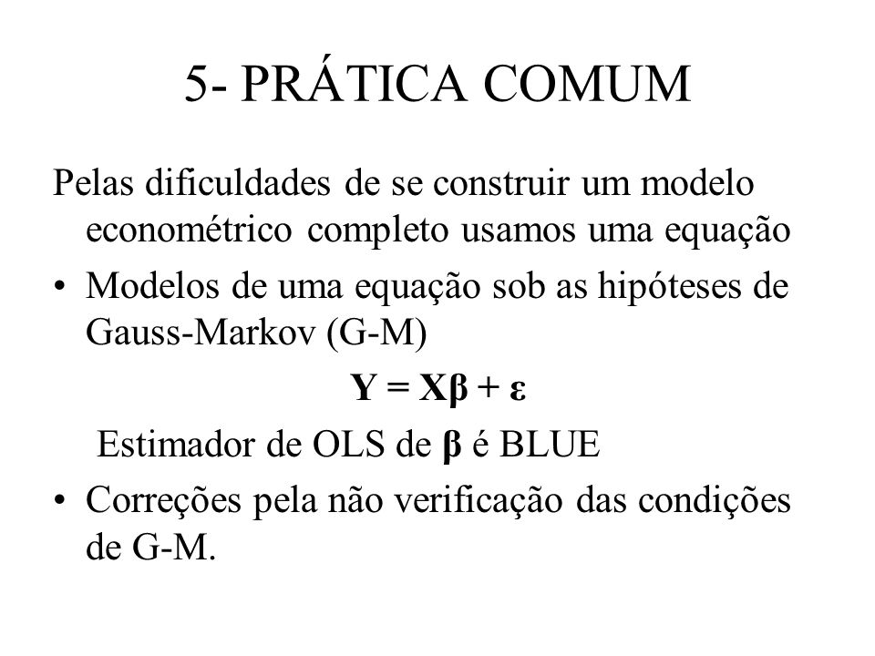 5- PRÁTICA COMUM Pelas dificuldades de se construir um modelo econométrico completo usamos uma equação.