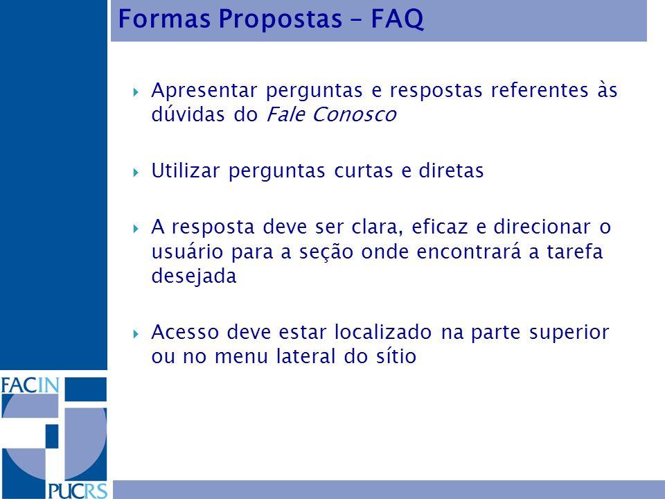 Formas Propostas – FAQ Apresentar perguntas e respostas referentes às dúvidas do Fale Conosco. Utilizar perguntas curtas e diretas.