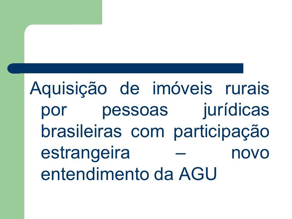Aquisição de imóveis rurais por pessoas jurídicas brasileiras com participação estrangeira – novo entendimento da AGU