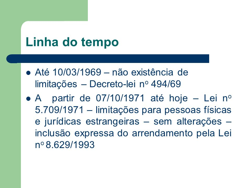 Linha do tempo Até 10/03/1969 – não existência de limitações – Decreto-lei no 494/69.
