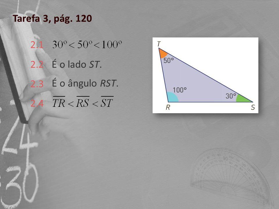 Tarefa 3, pág. 120 2.1 2.2 2.3 2.4 É o lado ST. É o ângulo RST.