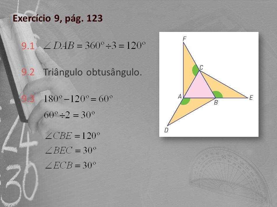 Exercício 9, pág. 123 9.1 9.2 Triângulo obtusângulo. 9.3