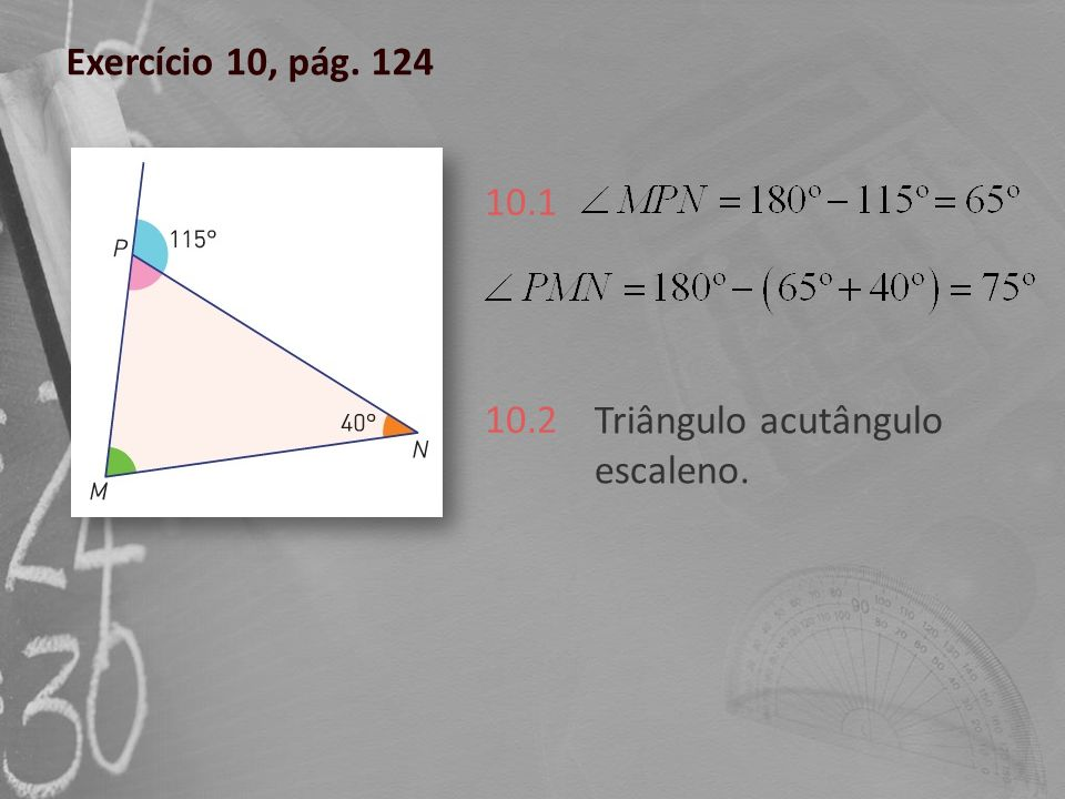 Exercício 10, pág. 124 10.1 10.2 Triângulo acutângulo escaleno.