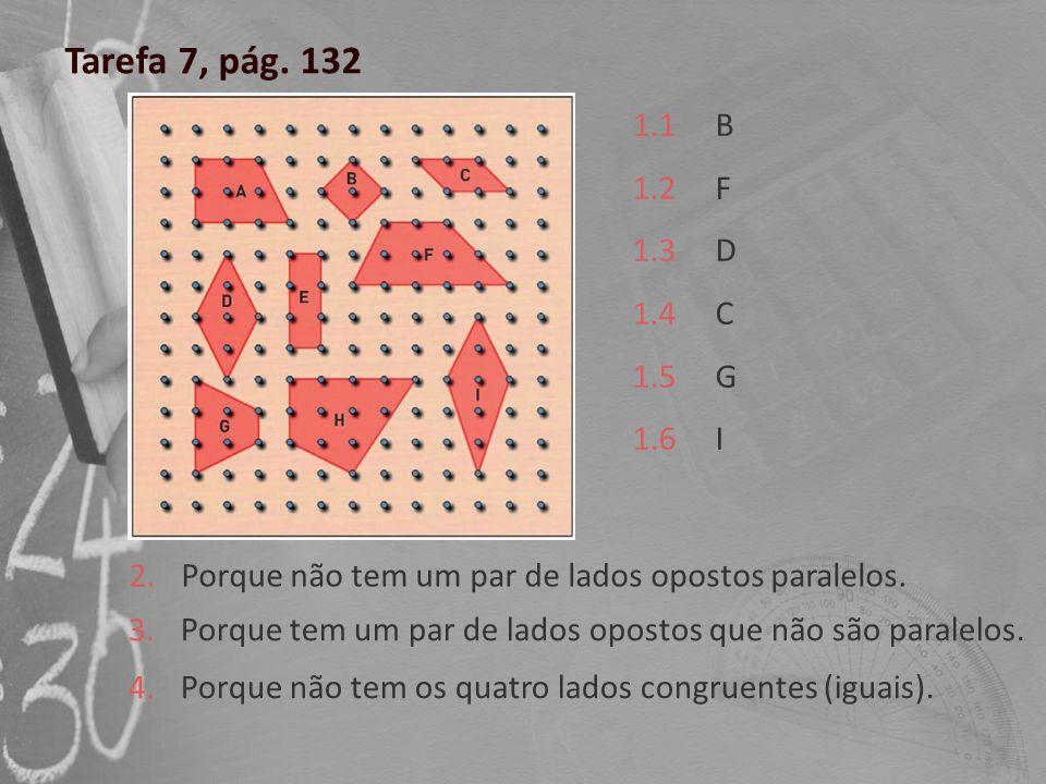 Tarefa 7, pág. 132 1.1. 1.2. 1.3. 1.4. 1.5. 1.6. B. F. D. C. G. I. 2. Porque não tem um par de lados opostos paralelos.
