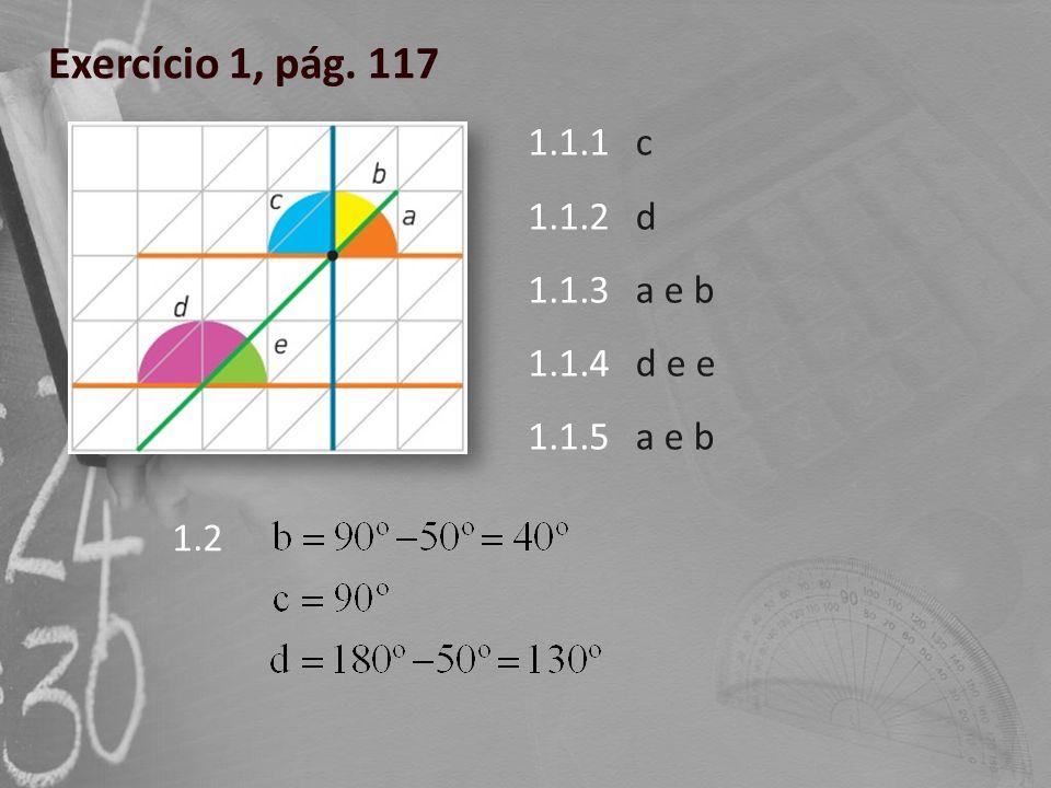 Exercício 1, pág. 117 1.1.1 1.1.2 1.1.3 1.1.4 1.1.5 c d a e b d e e