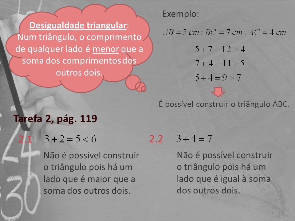 Tarefa 2, pág. 119 2.1 2.2 Exemplo: Desigualdade triangular:
