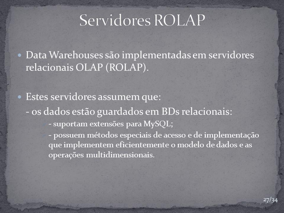 Servidores ROLAP Data Warehouses são implementadas em servidores relacionais OLAP (ROLAP). Estes servidores assumem que: