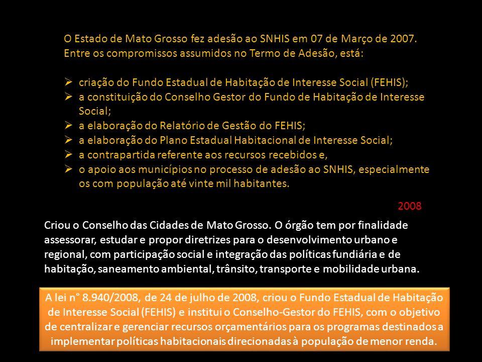 O Estado de Mato Grosso fez adesão ao SNHIS em 07 de Março de 2007