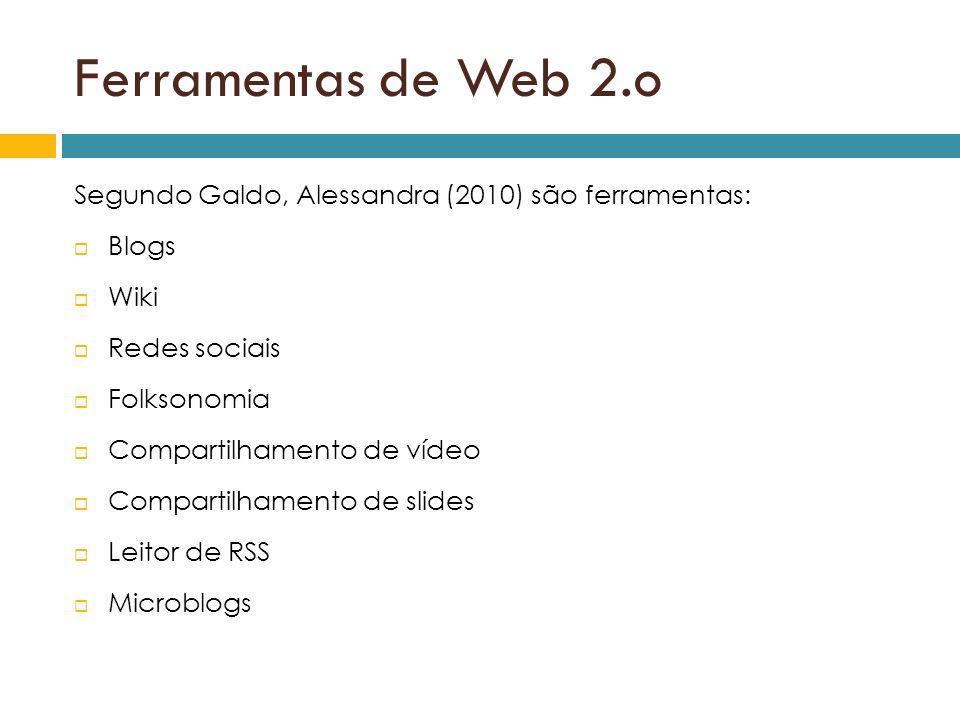 Ferramentas de Web 2.o Segundo Galdo, Alessandra (2010) são ferramentas: Blogs. Wiki. Redes sociais.