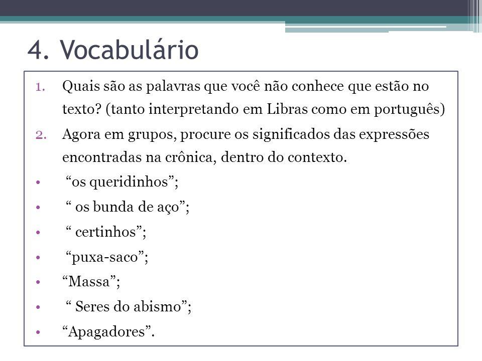 4. Vocabulário Quais são as palavras que você não conhece que estão no texto (tanto interpretando em Libras como em português)