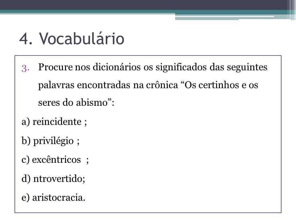 4. Vocabulário Procure nos dicionários os significados das seguintes palavras encontradas na crônica Os certinhos e os seres do abismo :