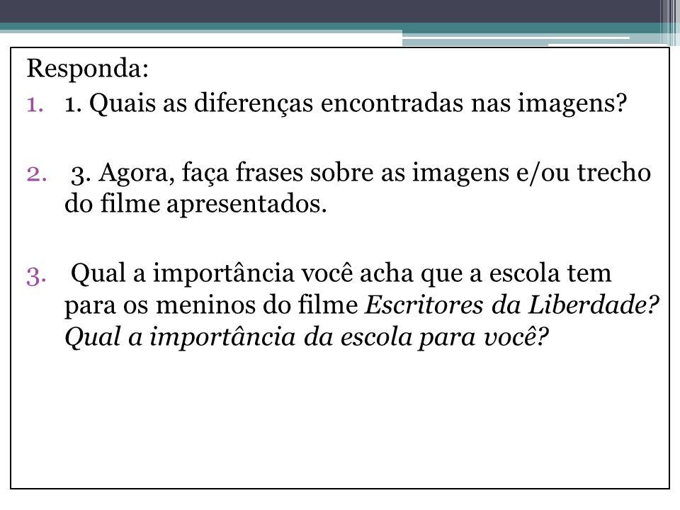 Responda: 1. Quais as diferenças encontradas nas imagens 3. Agora, faça frases sobre as imagens e/ou trecho do filme apresentados.