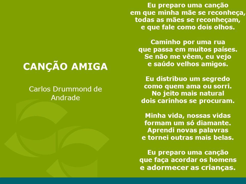 CANÇÃO AMIGA Carlos Drummond de Andrade