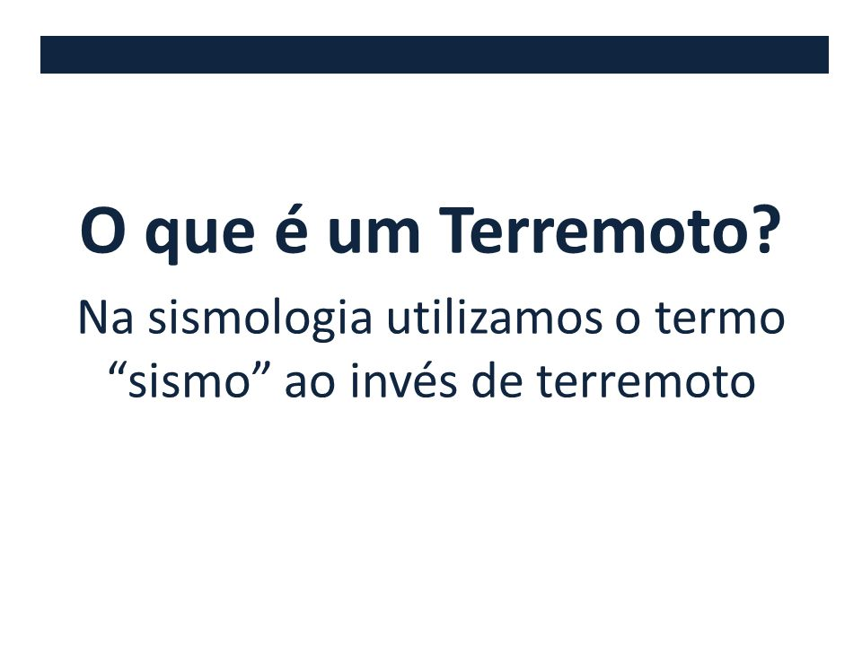 Na sismologia utilizamos o termo sismo ao invés de terremoto