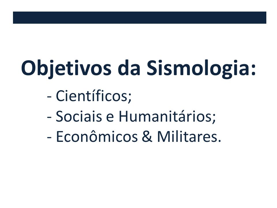 Objetivos da Sismologia: