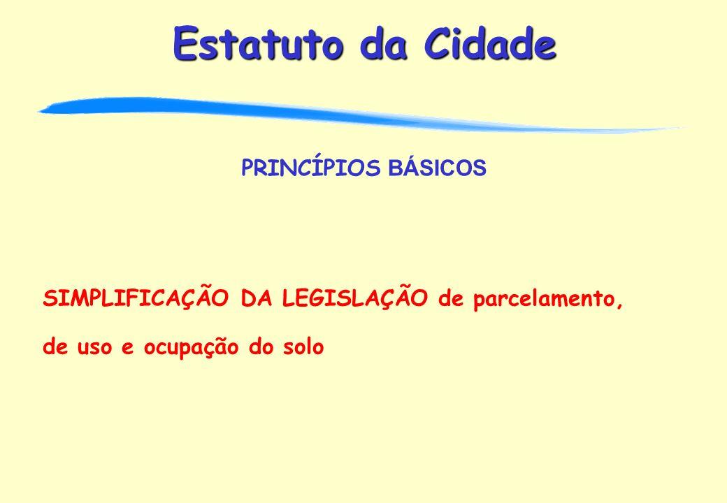 PRINCÍPIOS BÁSICOS SIMPLIFICAÇÃO DA LEGISLAÇÃO de parcelamento, de uso e ocupação do solo
