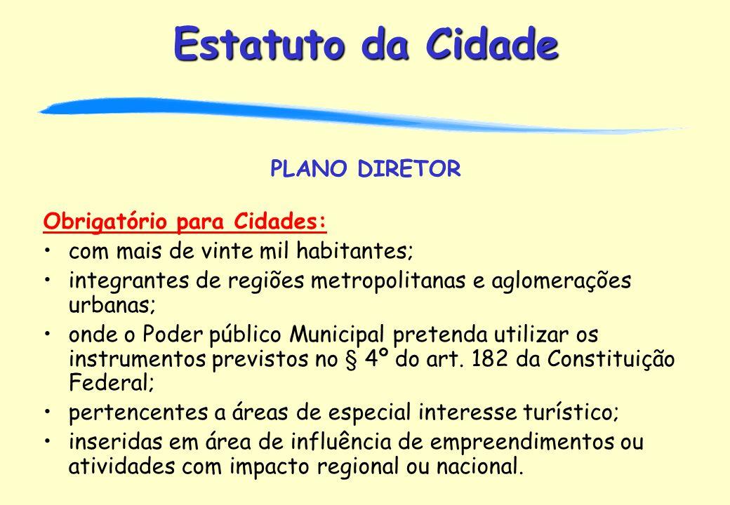 PLANO DIRETOR Obrigatório para Cidades: com mais de vinte mil habitantes; integrantes de regiões metropolitanas e aglomerações urbanas;
