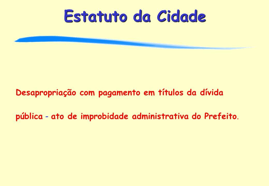 Desapropriação com pagamento em títulos da dívida pública - ato de improbidade administrativa do Prefeito.