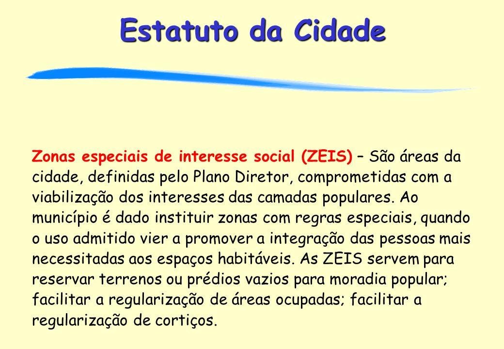 Zonas especiais de interesse social (ZEIS) – São áreas da cidade, definidas pelo Plano Diretor, comprometidas com a viabilização dos interesses das camadas populares.