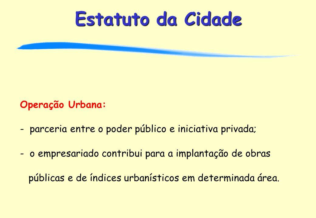 Operação Urbana: - parceria entre o poder público e iniciativa privada; - o empresariado contribui para a implantação de obras.