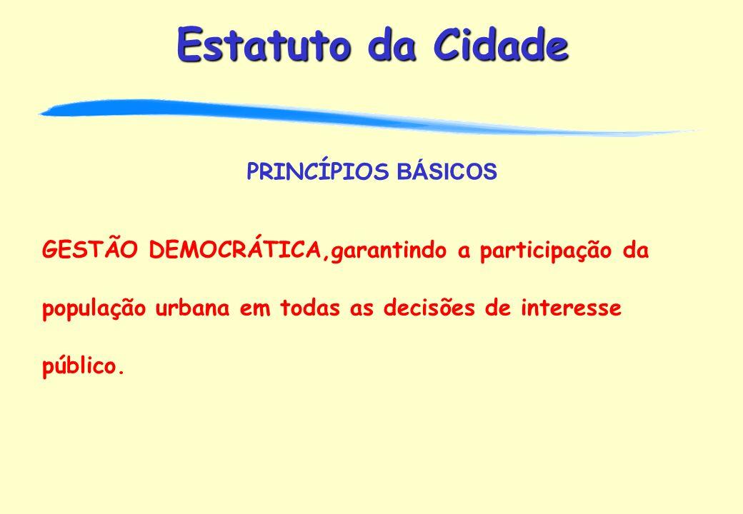PRINCÍPIOS BÁSICOS GESTÃO DEMOCRÁTICA,garantindo a participação da população urbana em todas as decisões de interesse público.