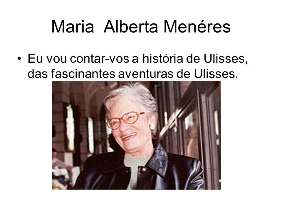 Maria Alberta Menéres Eu vou contar-vos a história de Ulisses, das fascinantes aventuras de Ulisses.