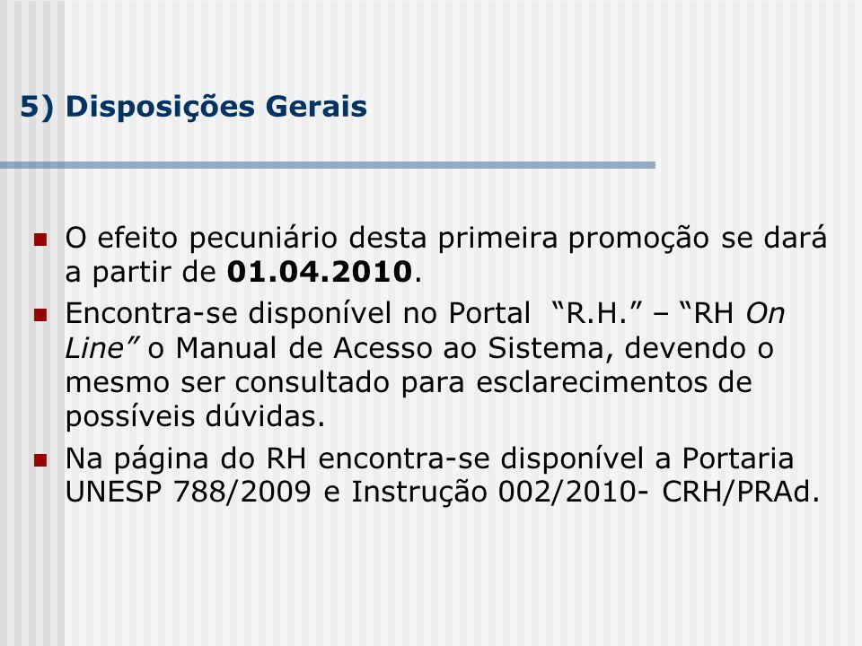 5) Disposições Gerais O efeito pecuniário desta primeira promoção se dará a partir de 01.04.2010.