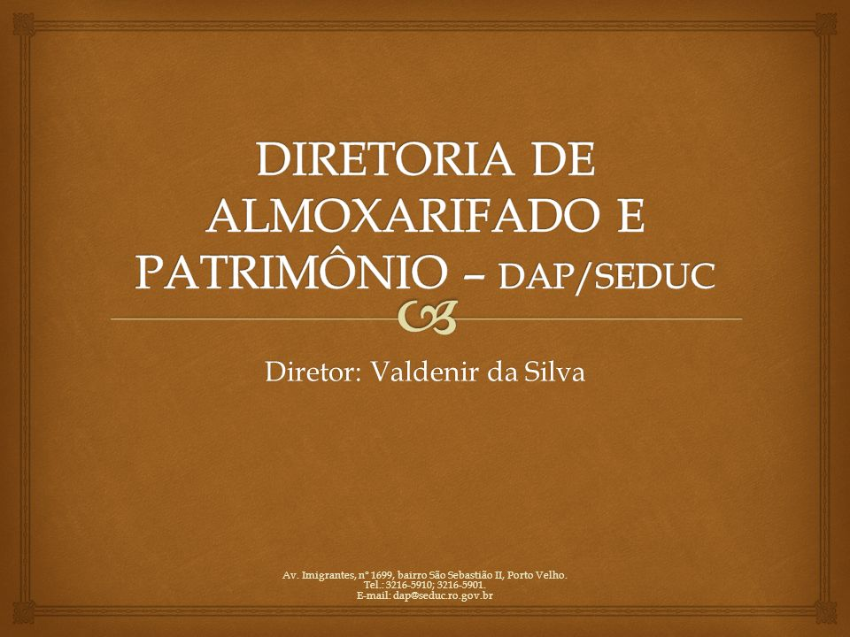 DIRETORIA DE ALMOXARIFADO E PATRIMÔNIO – DAP/SEDUC