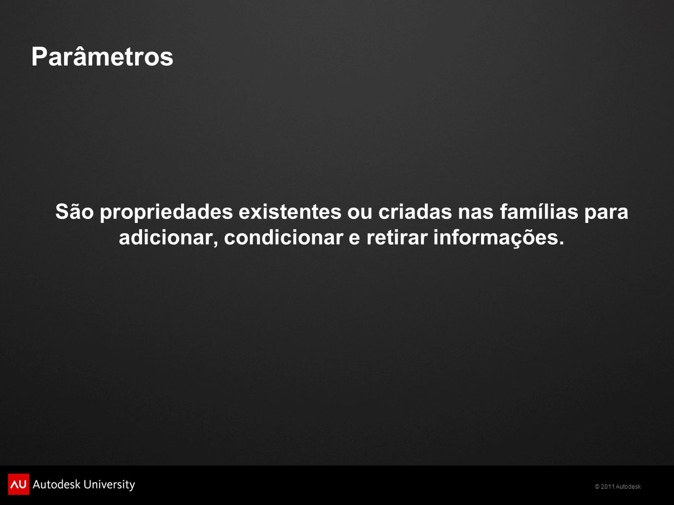 Parâmetros São propriedades existentes ou criadas nas famílias para adicionar, condicionar e retirar informações.