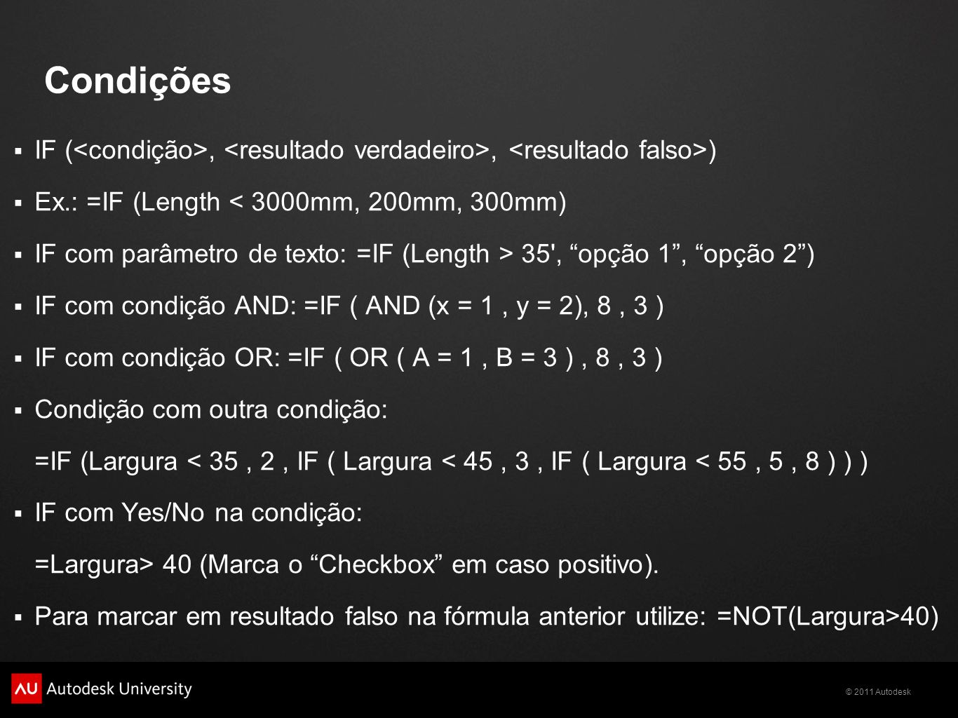 Condições IF (<condição>, <resultado verdadeiro>, <resultado falso>) Ex.: =IF (Length < 3000mm, 200mm, 300mm)
