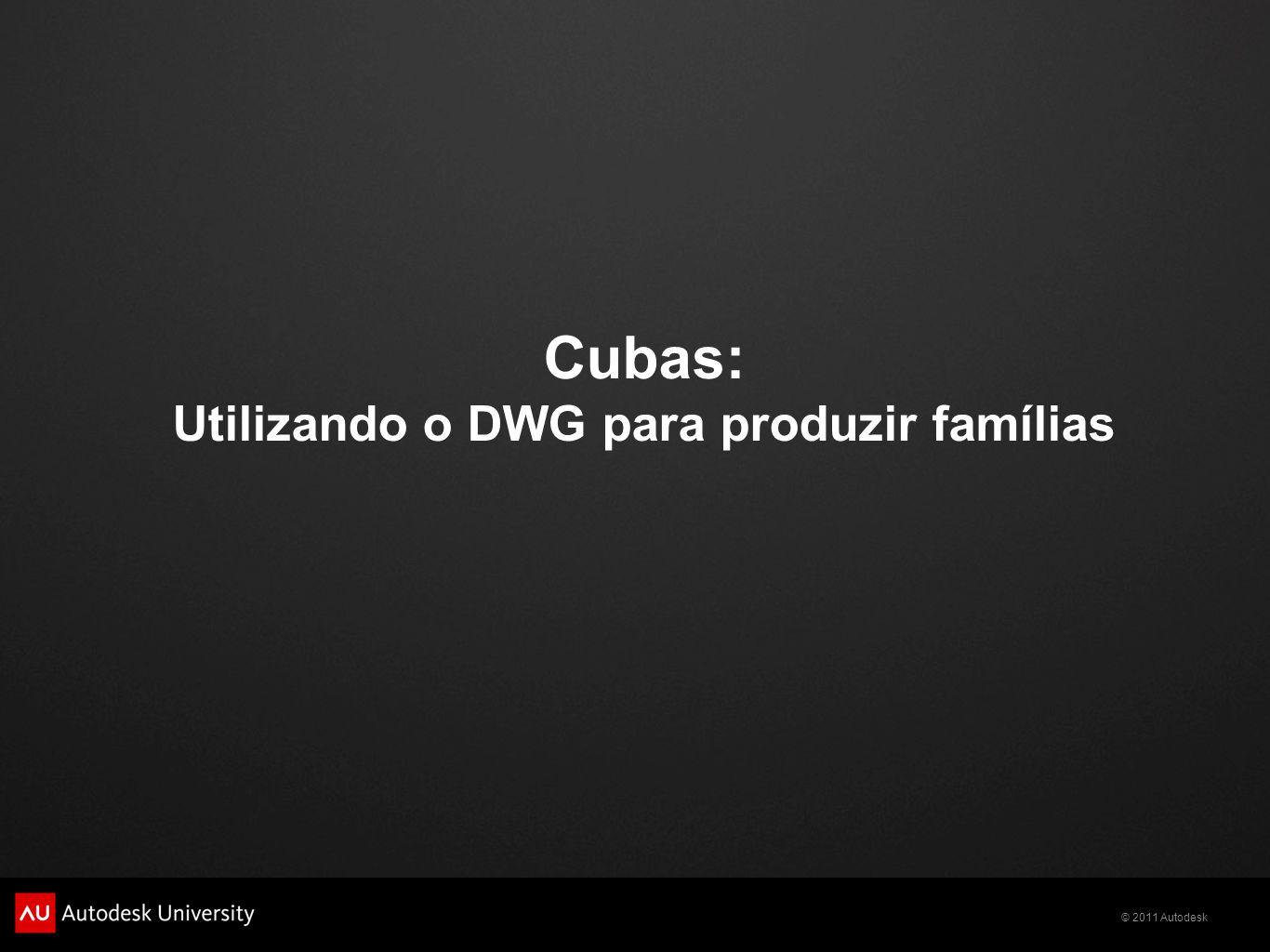 Cubas: Utilizando o DWG para produzir famílias