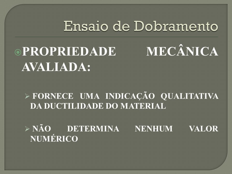 Ensaio de Dobramento PROPRIEDADE MECÂNICA AVALIADA: