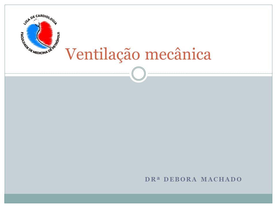 Ventilação mecânica Drª Debora Machado