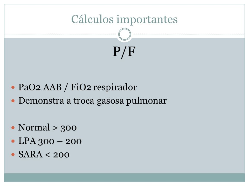 P/F Cálculos importantes PaO2 AAB / FiO2 respirador
