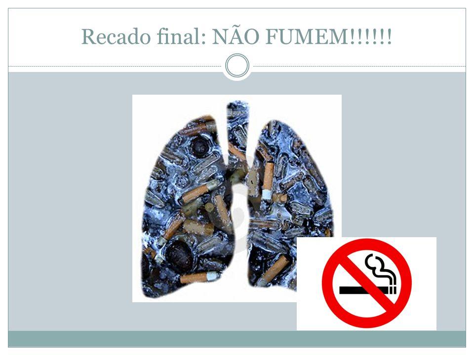 Recado final: NÃO FUMEM!!!!!!