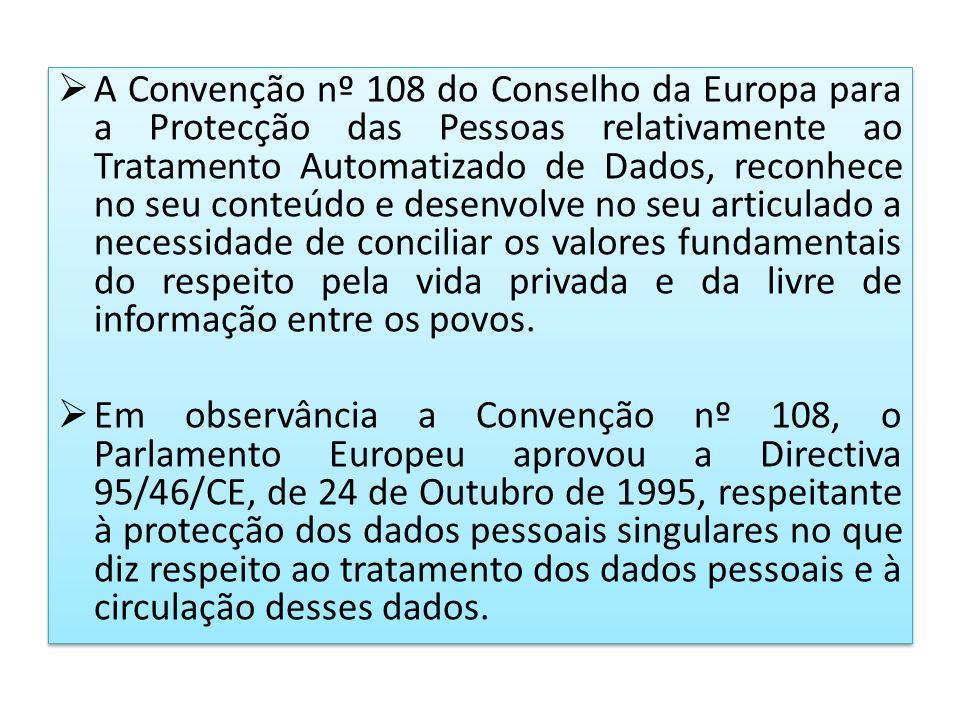 A Convenção nº 108 do Conselho da Europa para a Protecção das Pessoas relativamente ao Tratamento Automatizado de Dados, reconhece no seu conteúdo e desenvolve no seu articulado a necessidade de conciliar os valores fundamentais do respeito pela vida privada e da livre de informação entre os povos.
