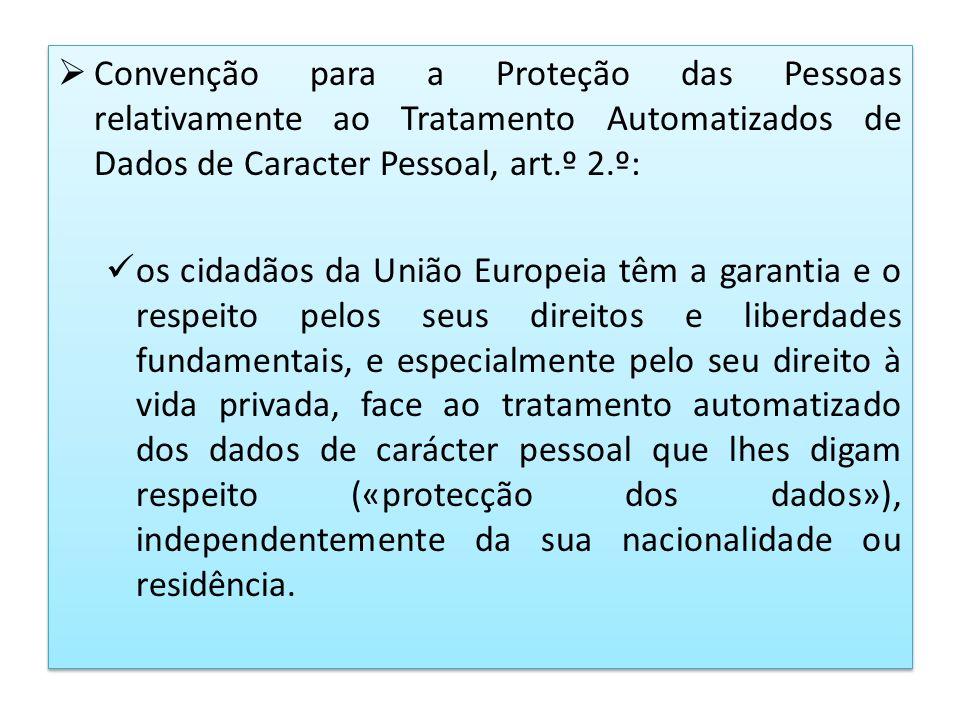 Convenção para a Proteção das Pessoas relativamente ao Tratamento Automatizados de Dados de Caracter Pessoal, art.º 2.º: