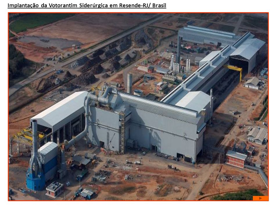 Implantação da Votorantim Siderúrgica em Resende-RJ/ Brasil