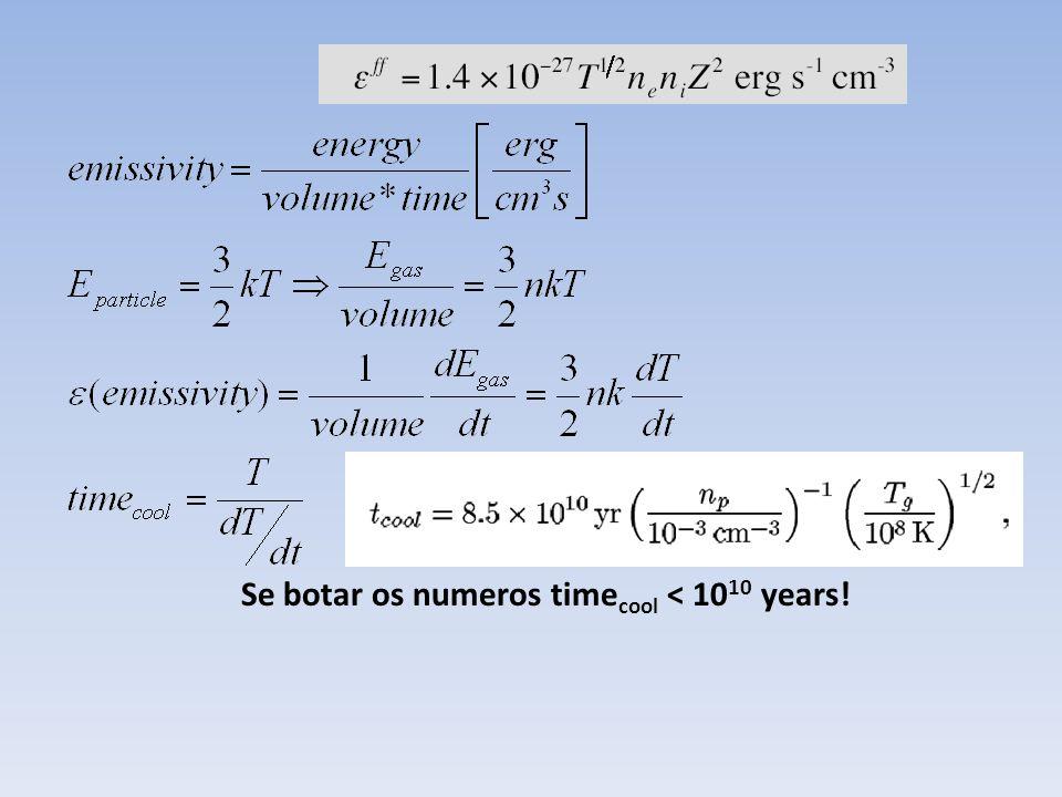 Se botar os numeros timecool < 1010 years!