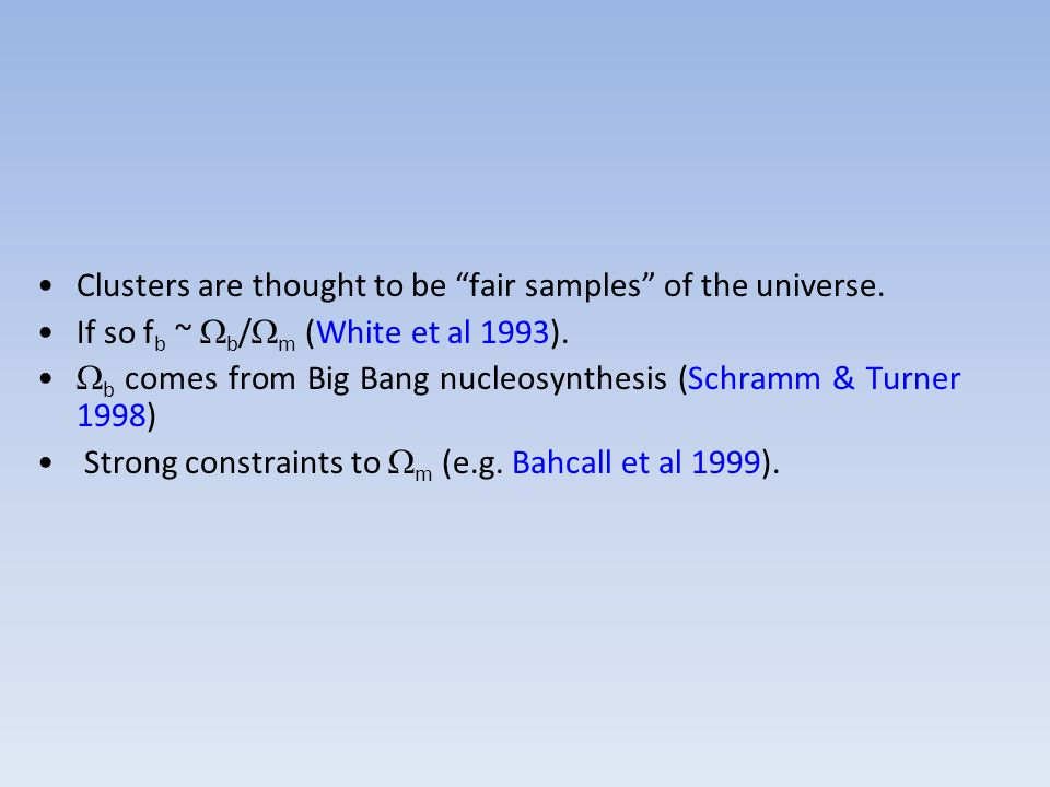 Clusters are thought to be fair samples of the universe.