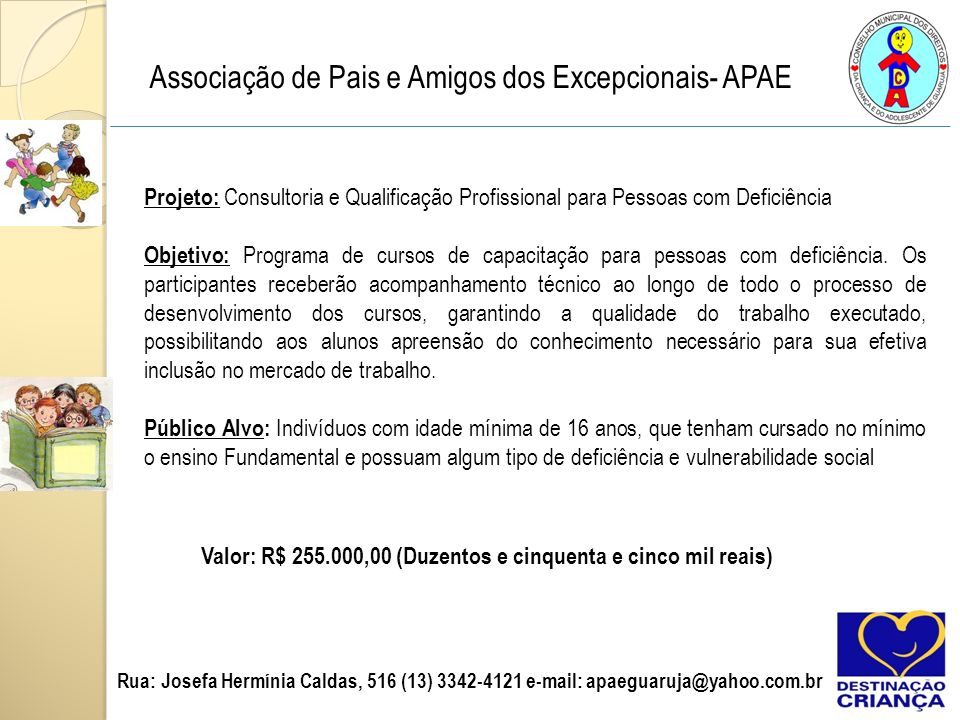 Valor: R$ 255.000,00 (Duzentos e cinquenta e cinco mil reais)